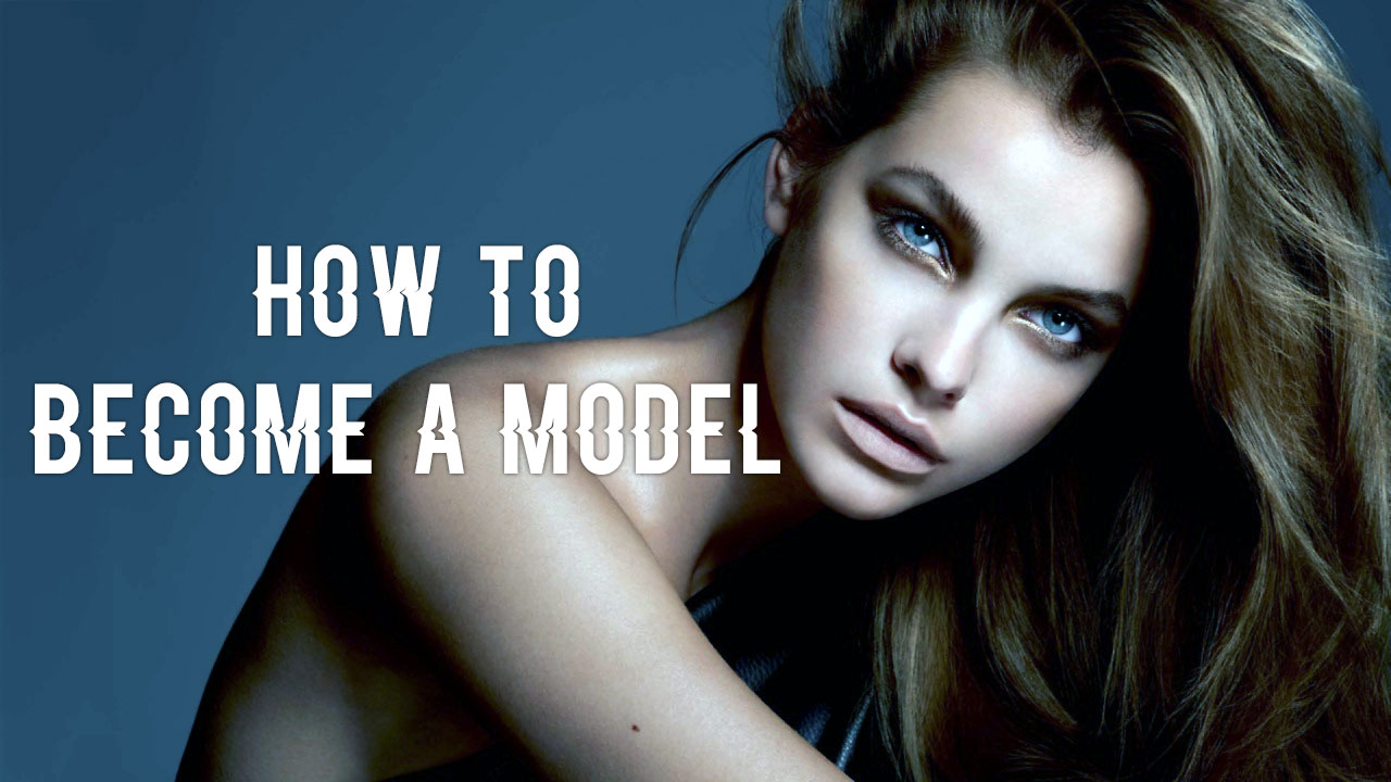 How to become a super model, where to start